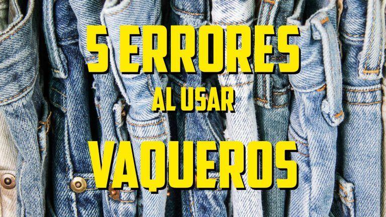 5 errores al usar pantalones vaqueros